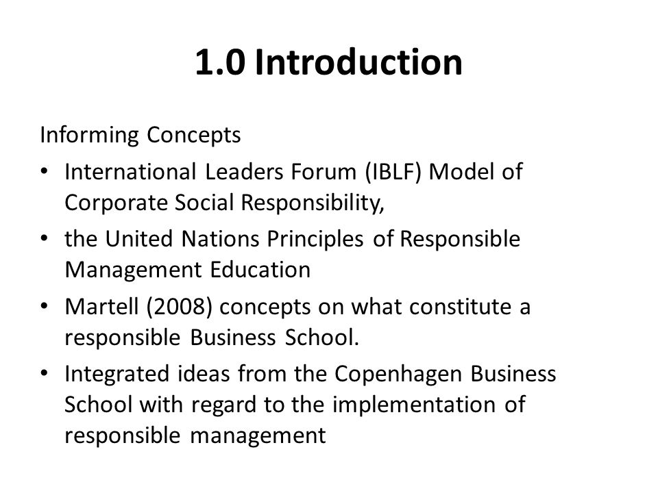 1.0 Introduction Informing Concepts International Leaders Forum (IBLF) Model of Corporate Social Responsibility, the United Nations Principles of Resp
