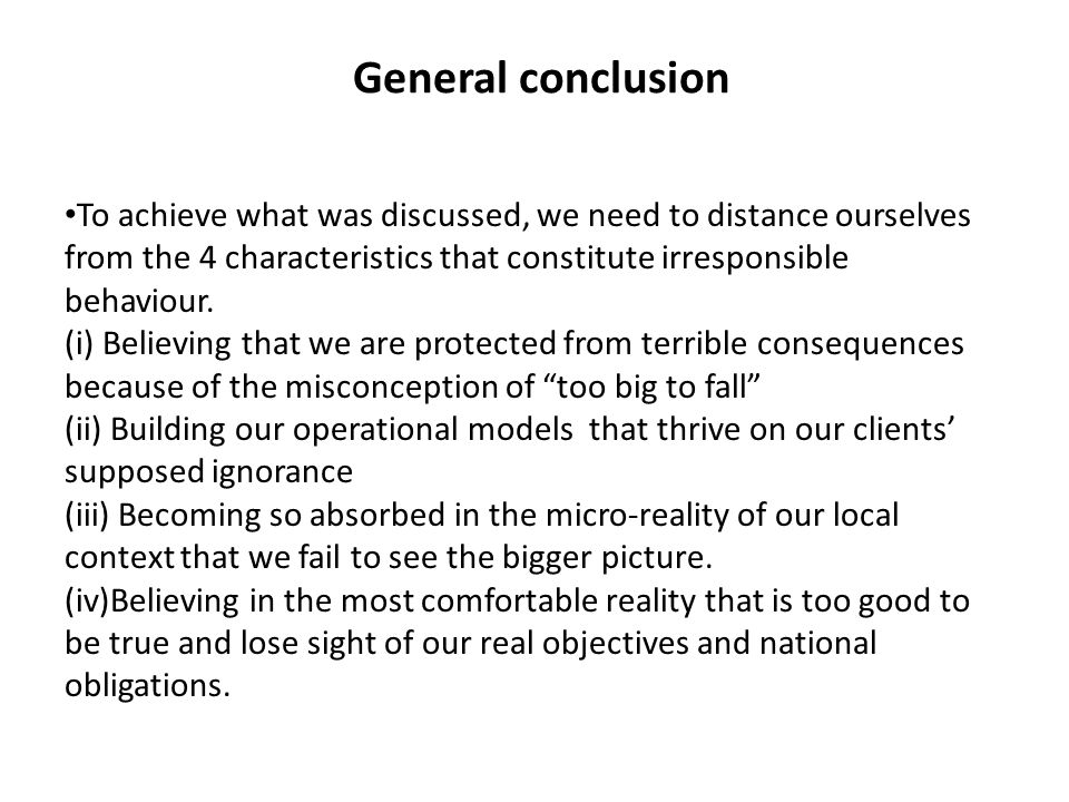 General conclusion To achieve what was discussed, we need to distance ourselves from the 4 characteristics that constitute irresponsible behaviour. (i