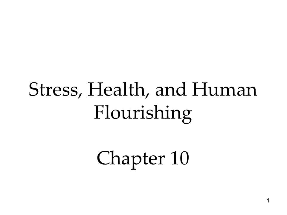 1 Stress, Health, and Human Flourishing Chapter 10