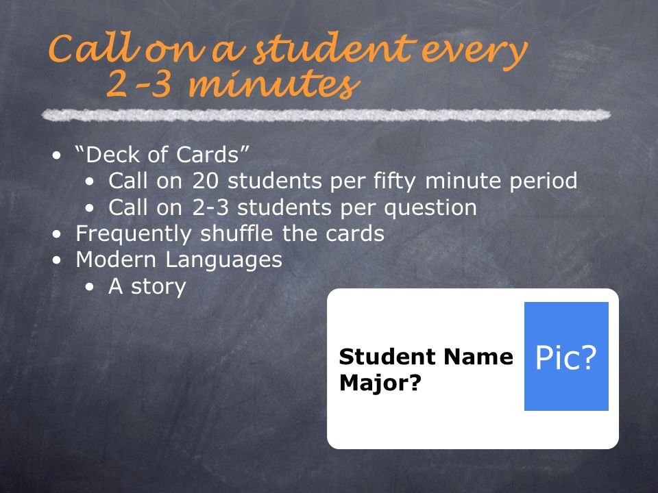 Deck of Cards Call on 20 students per fifty minute period Call on 2-3 students per question Frequently shuffle the cards Modern Languages A story Student Name Major.