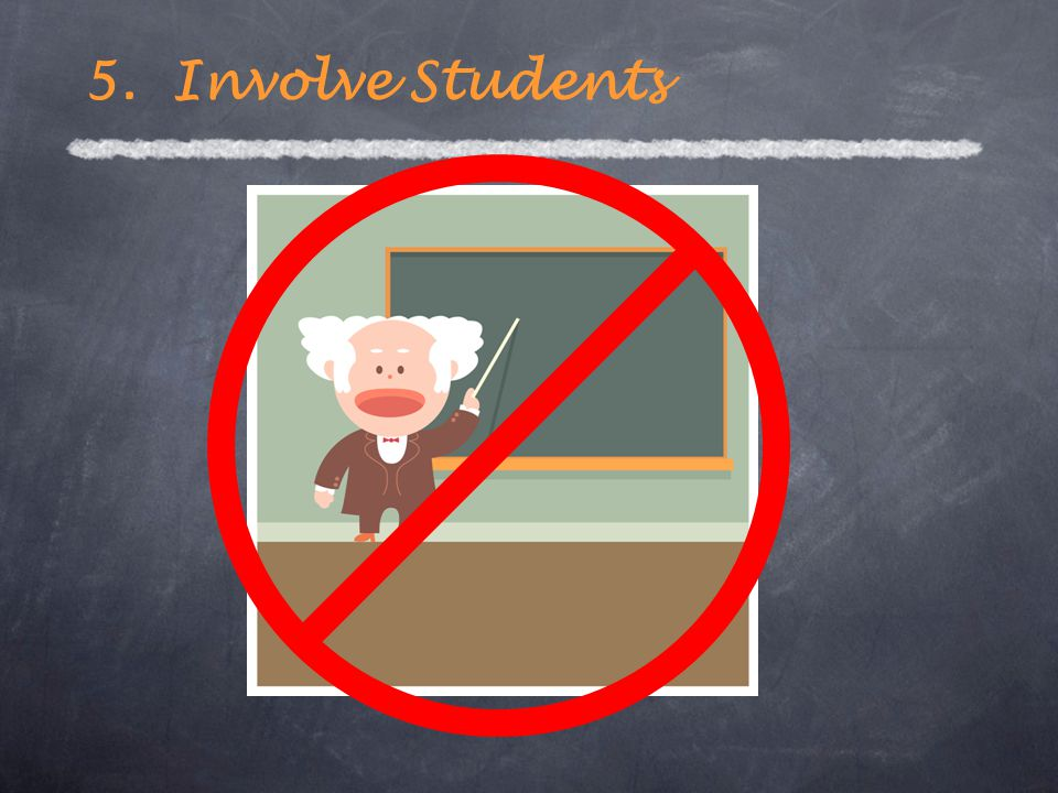 5. Involve Students