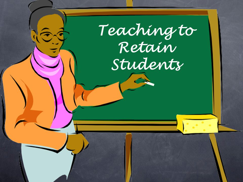 Teaching to Retain Students