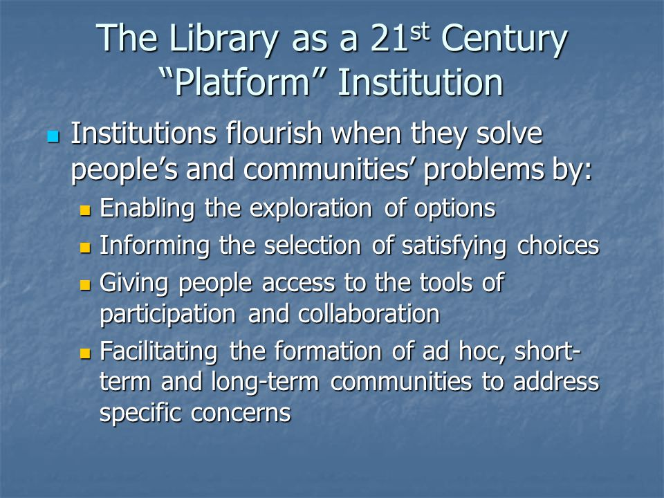 Key Concepts in Library Design The shift from buildings constructed around library operations and services to facilities that reflect how people learn and interact The shift from buildings constructed around library operations and services to facilities that reflect how people learn and interact Spaces for solitary users and collaboration Spaces for solitary users and collaboration Connecting people physically and virtually Connecting people physically and virtually High-quality and attractive facilities with good lighting, comfortable and ample seating, numerous electrical outlets, wireless access, signage, maps and directories, lockers, coffee shops or cafes High-quality and attractive facilities with good lighting, comfortable and ample seating, numerous electrical outlets, wireless access, signage, maps and directories, lockers, coffee shops or cafes