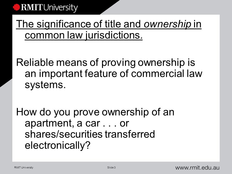 RMIT UniversitySlide 4 Electronic title: US Uniform Commercial Code ( UCC ) and Uniform Electronic Transactions Act 1999 – Title = control of an electronic document (including through agents).