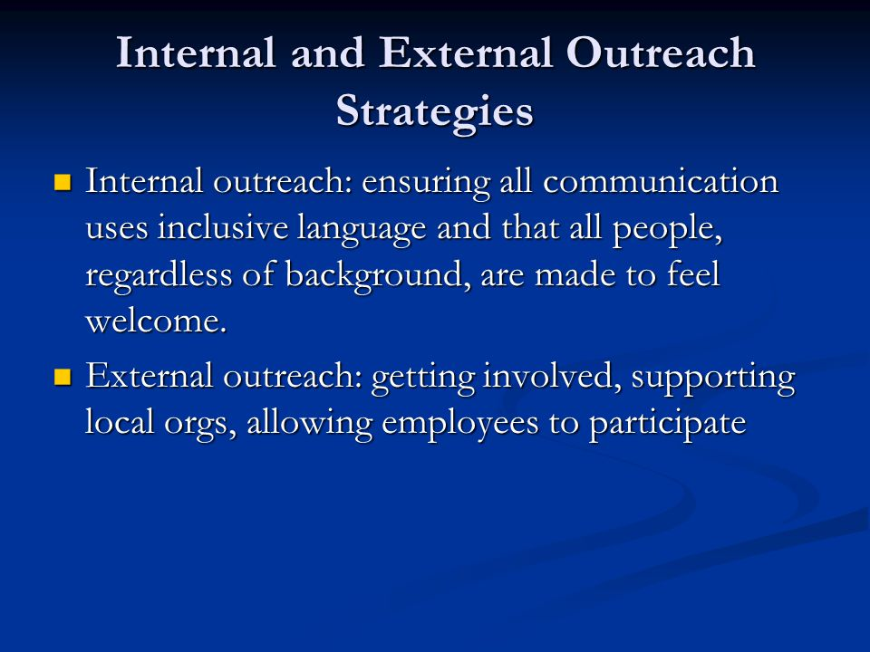 Internal and External Outreach Strategies Internal outreach: ensuring all communication uses inclusive language and that all people, regardless of background, are made to feel welcome.