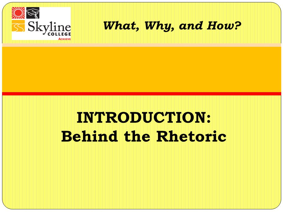 What, Why, and How INTRODUCTION: Behind the Rhetoric