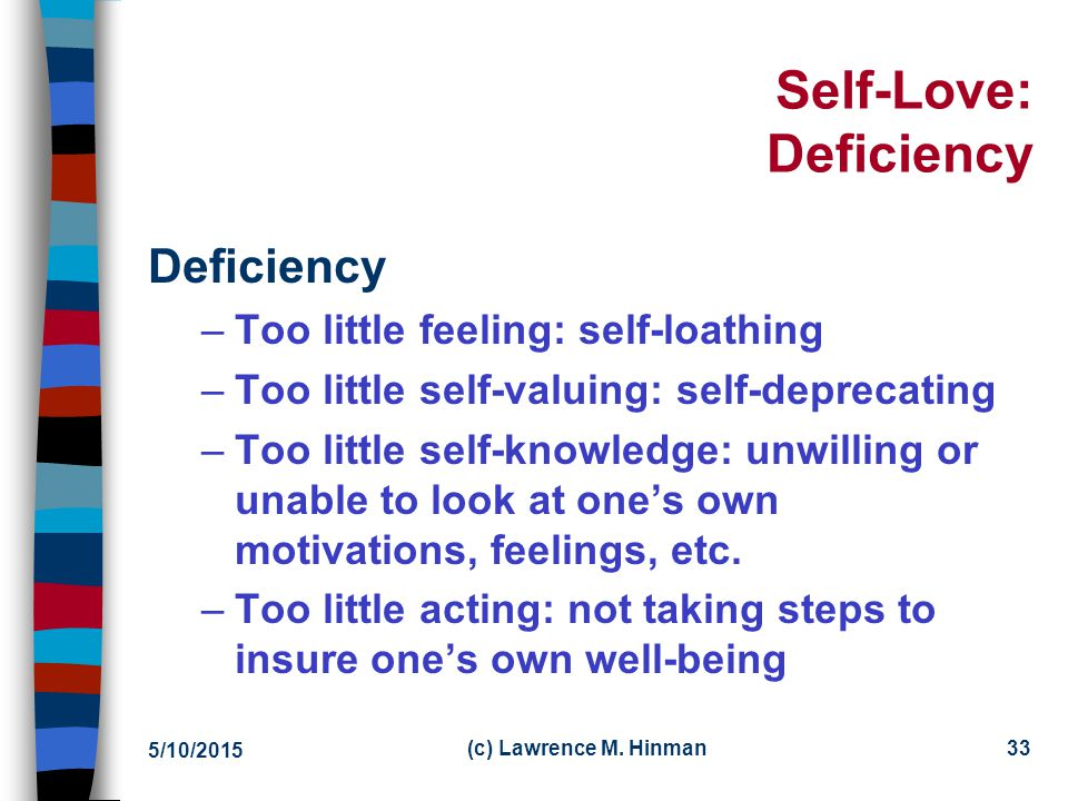 5/10/2015 (c) Lawrence M. Hinman32 Self-Love Principal Characteristics Characteristics of self-love –Having feelings of care, appreciation, and respec