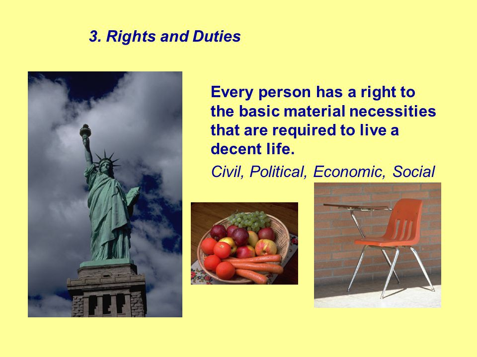 Every person has a right to the basic material necessities that are required to live a decent life.