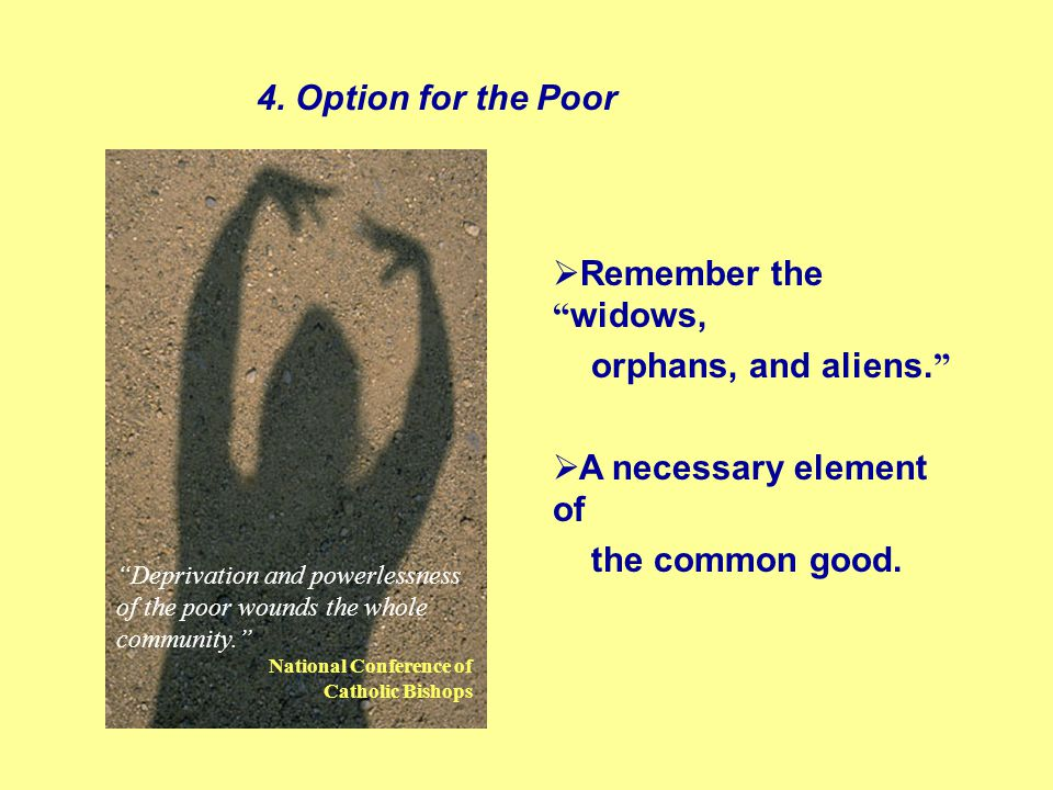  Remember the widows, orphans, and aliens.  A necessary element of the common good.