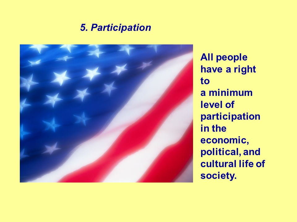 All people have a right to a minimum level of participation in the economic, political, and cultural life of society.