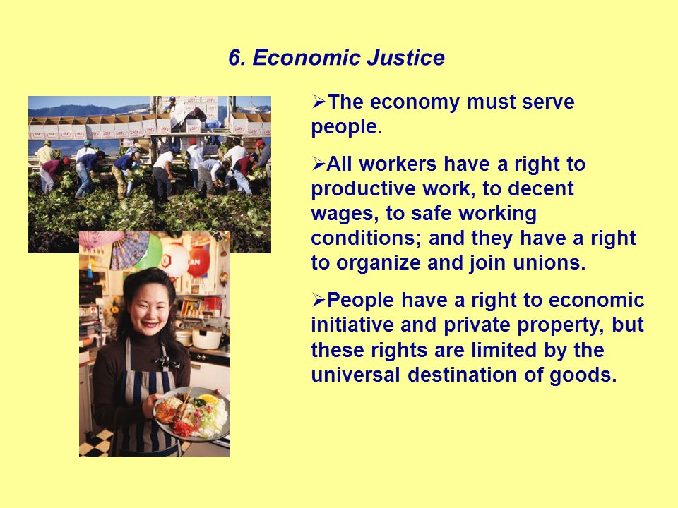 6. Economic Justice  The economy must serve people.