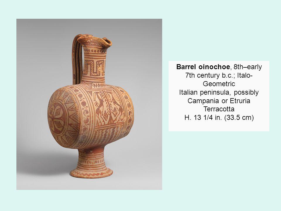 Barrel oinochoe, 8th–early 7th century b.c.; Italo- Geometric Italian peninsula, possibly Campania or Etruria Terracotta H.