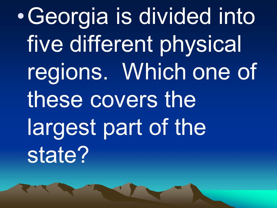 Georgia is divided into five different physical regions.