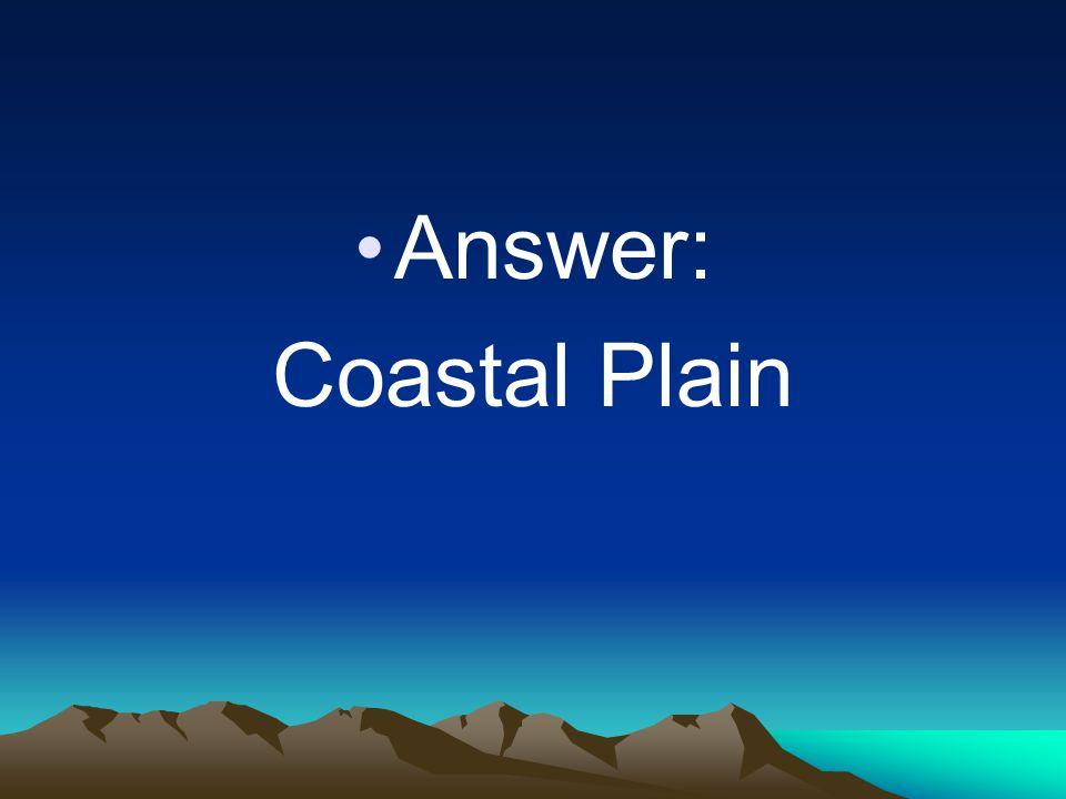 Answer: Coastal Plain