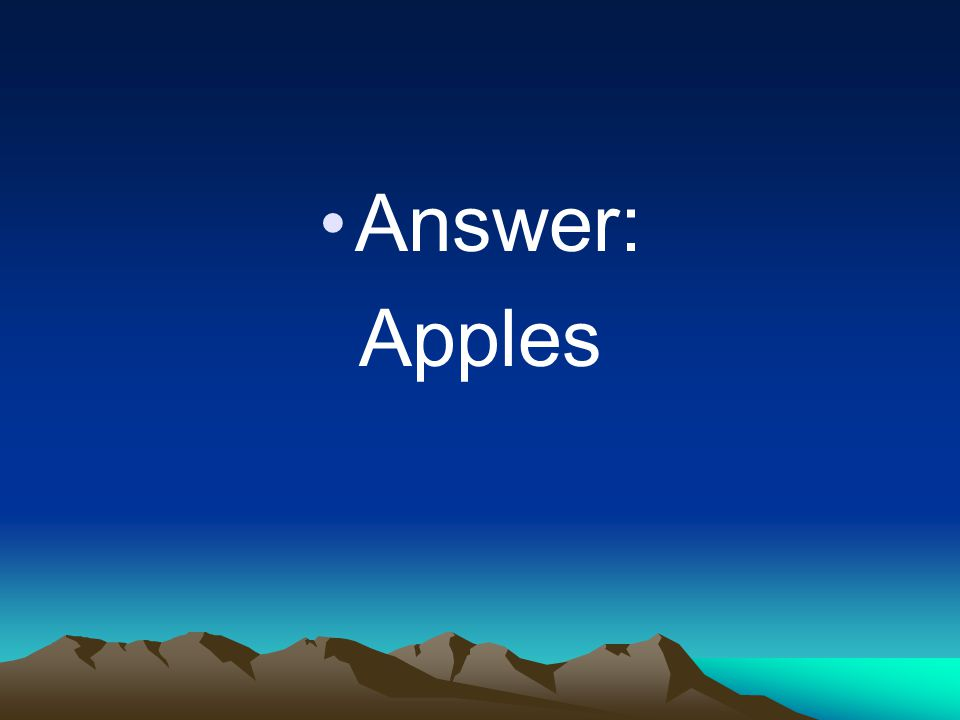 Answer: Apples