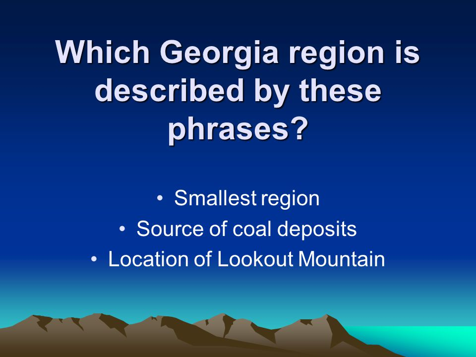 Which Georgia region is described by these phrases.