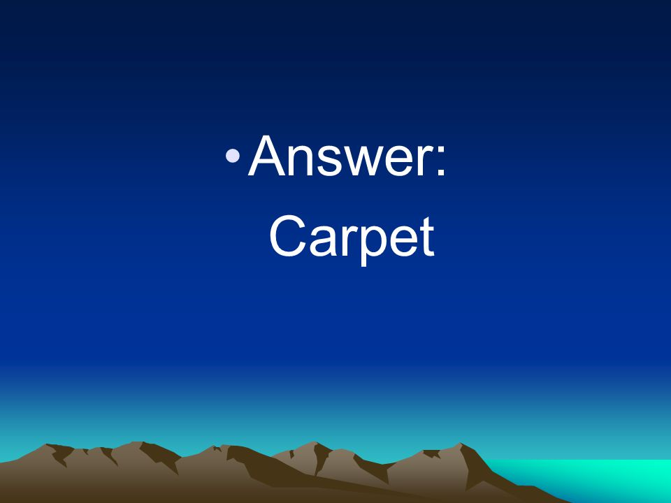 Answer: Carpet