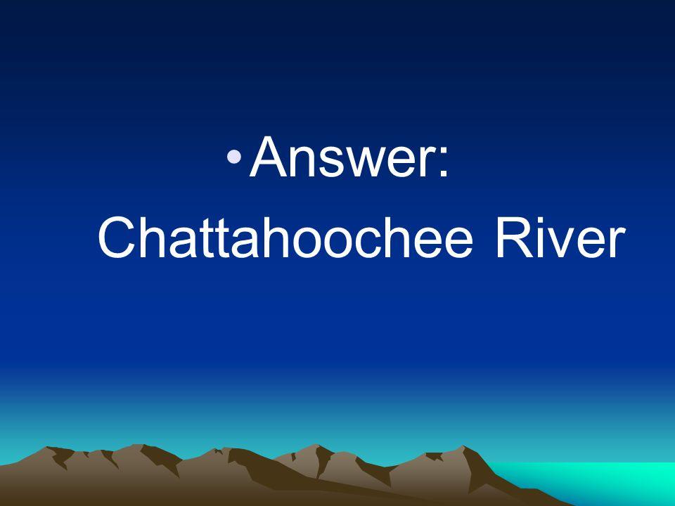 Answer: Chattahoochee River