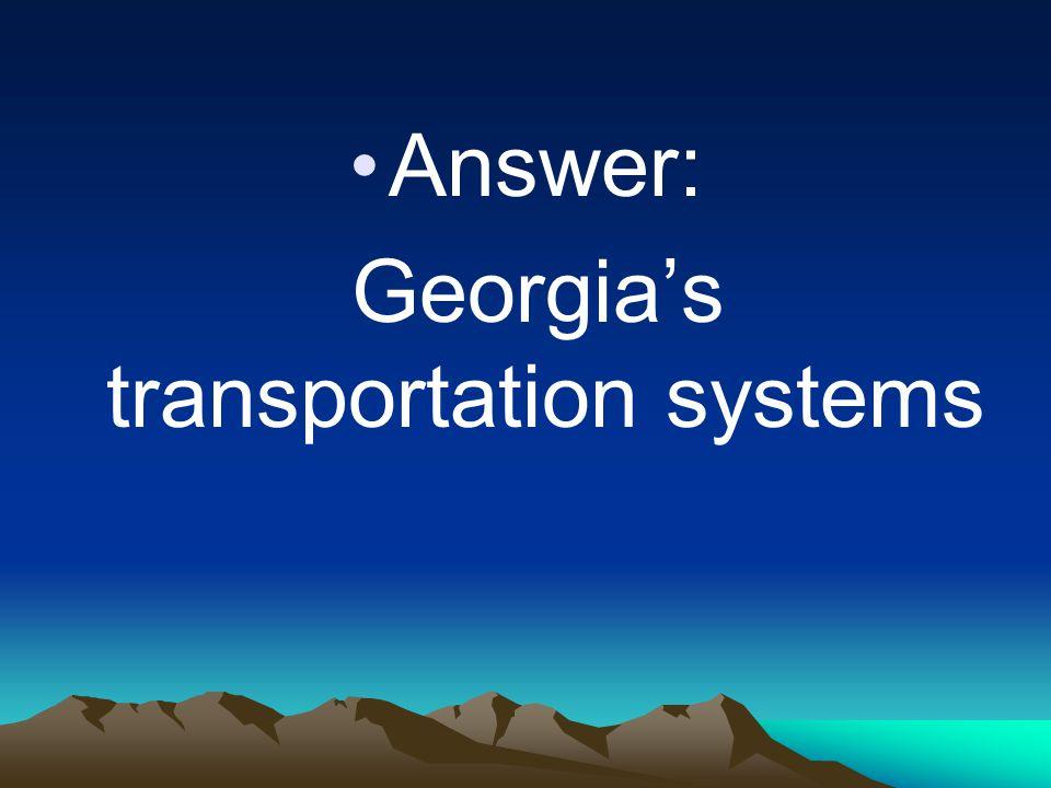 Answer: Georgia's transportation systems