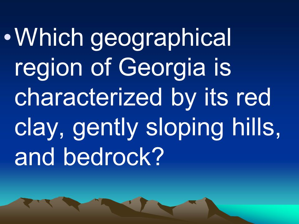 Which geographical region of Georgia is characterized by its red clay, gently sloping hills, and bedrock