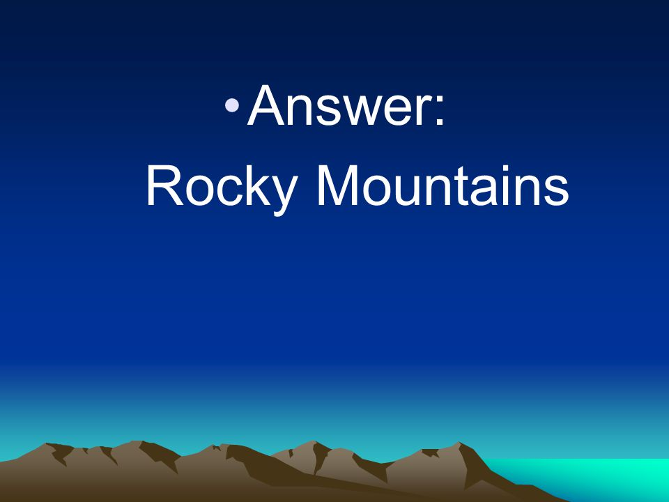 Answer: Rocky Mountains