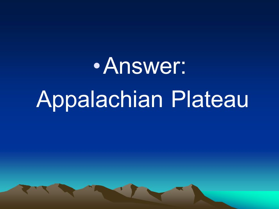 Answer: Appalachian Plateau