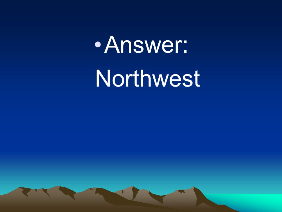 Answer: Northwest