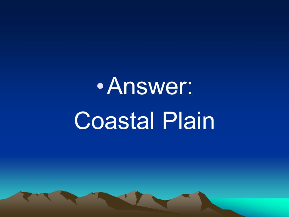 Answer: Coastal Plain