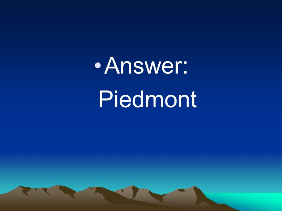 Answer: Piedmont