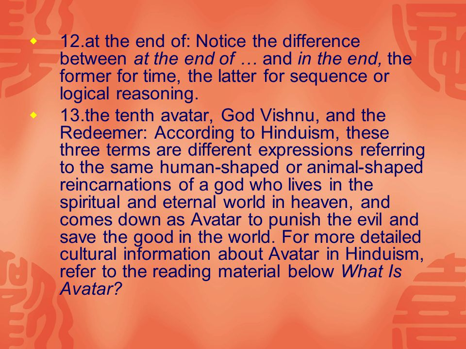  12.at the end of: Notice the difference between at the end of … and in the end, the former for time, the latter for sequence or logical reasoning.