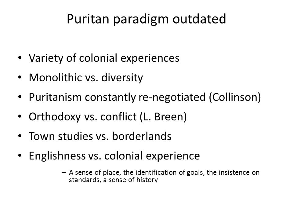 Puritan paradigm outdated Variety of colonial experiences Monolithic vs.