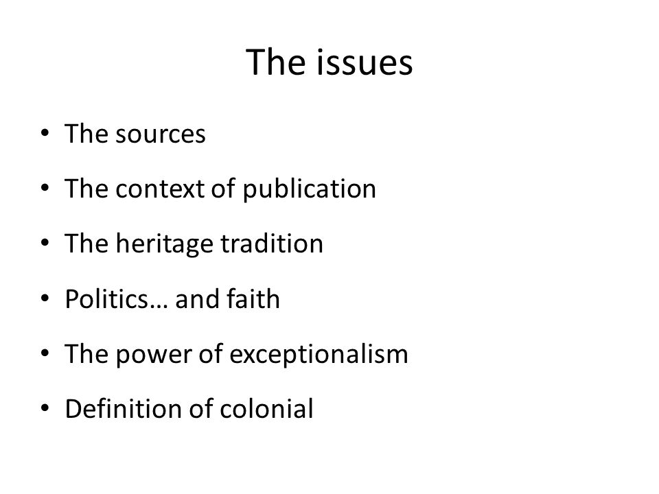 The issues The sources The context of publication The heritage tradition Politics… and faith The power of exceptionalism Definition of colonial