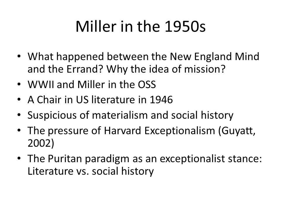 Miller in the 1950s What happened between the New England Mind and the Errand.