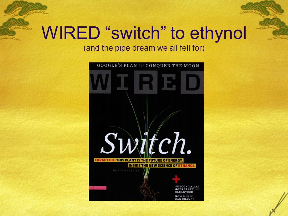 "WIRED ""switch"" to ethynol (and the pipe dream we all fell for)"