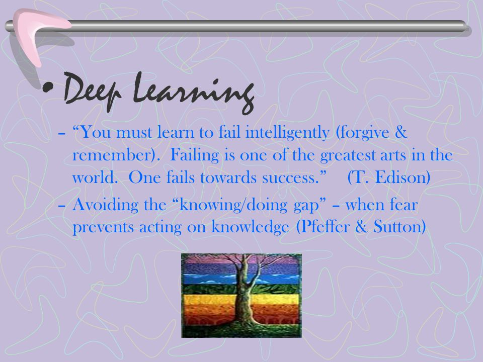 Deep Learning – You must learn to fail intelligently (forgive & remember).