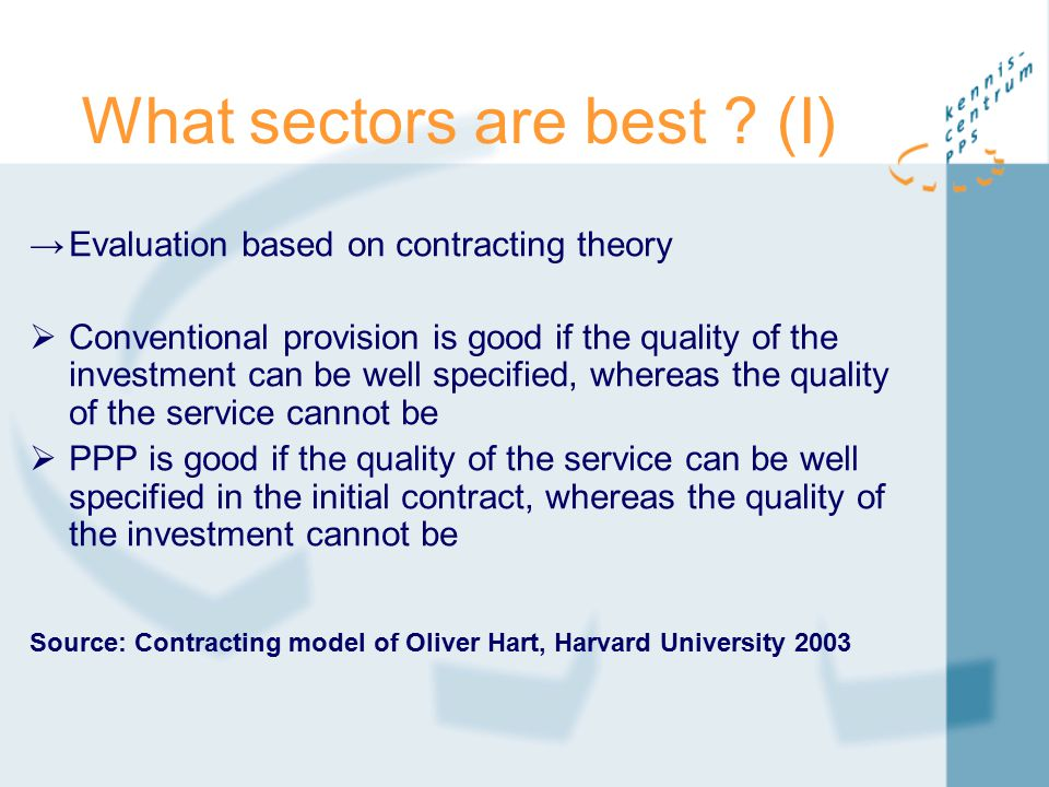 What sectors are best ? (I) →Evaluation based on contracting theory  Conventional provision is good if the quality of the investment can be well spec