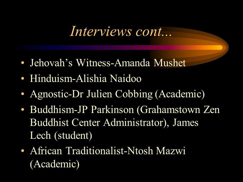 Interviews cont... Jehovah's Witness-Amanda Mushet Hinduism-Alishia Naidoo Agnostic-Dr Julien Cobbing (Academic) Buddhism-JP Parkinson (Grahamstown Ze