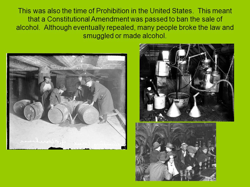 This was also the time of Prohibition in the United States.