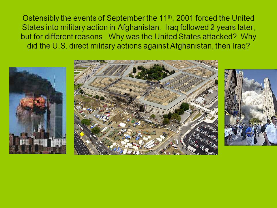Ostensibly the events of September the 11 th, 2001 forced the United States into military action in Afghanistan.