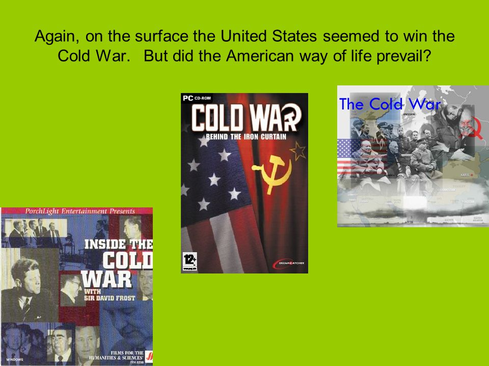 Again, on the surface the United States seemed to win the Cold War.