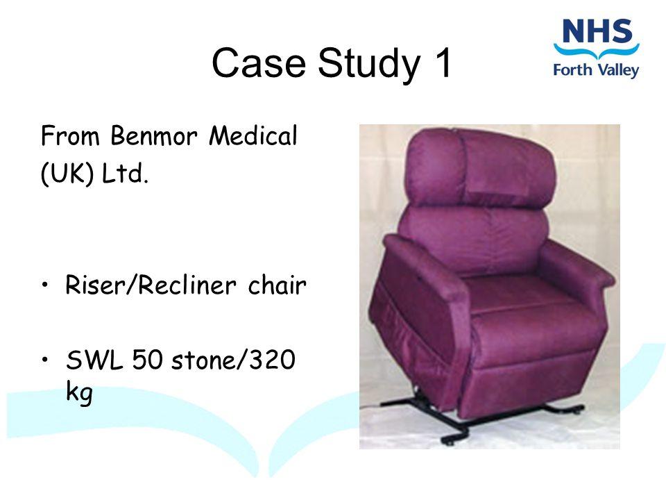 Case Study 1 From Benmor Medical (UK) Ltd. Riser/Recliner chair SWL 50 stone/320 kg