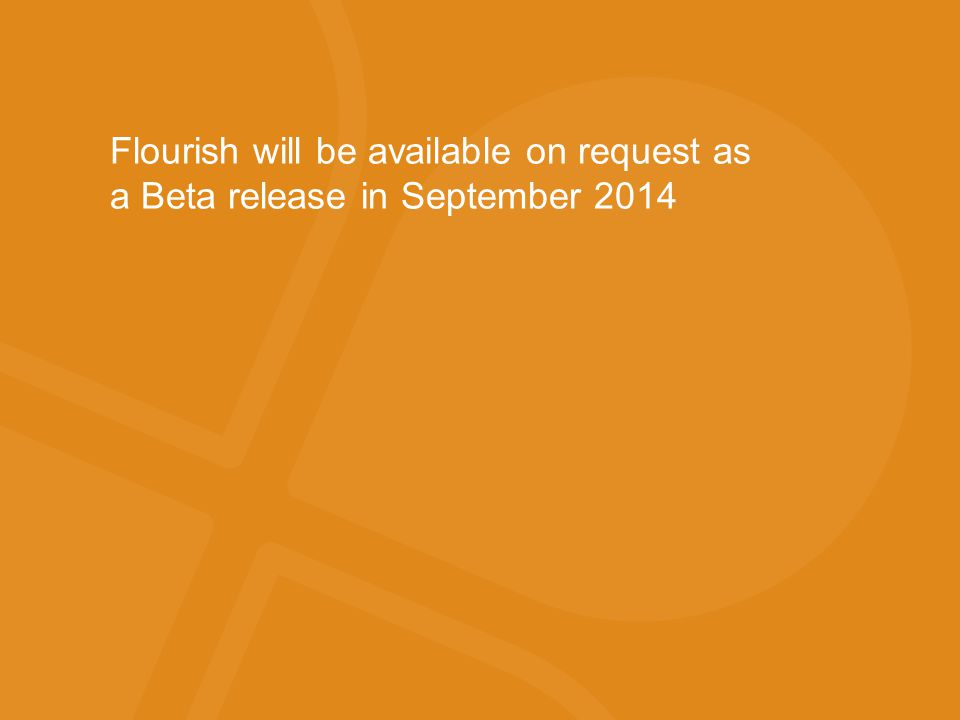 Flourish will be available on request as a Beta release in September 2014