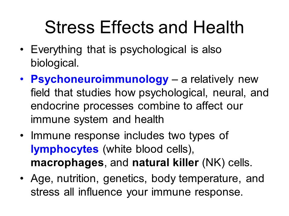 Stress Effects and Health Everything that is psychological is also biological. Psychoneuroimmunology – a relatively new field that studies how psychol