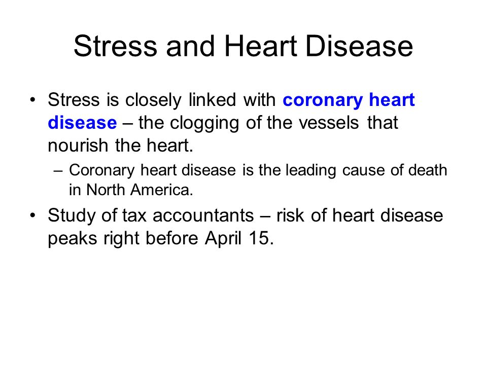 Stress and Heart Disease Stress is closely linked with coronary heart disease – the clogging of the vessels that nourish the heart. –Coronary heart di