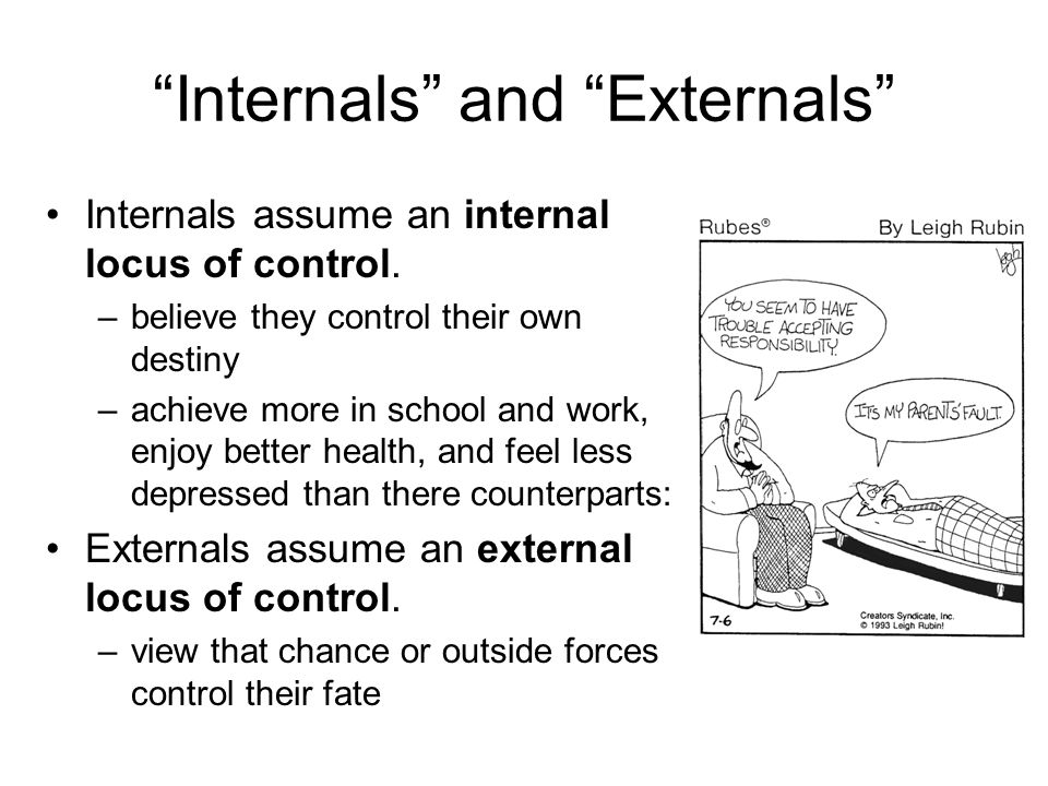 """""""Internals"""" and """"Externals"""" Internals assume an internal locus of control. –believe they control their own destiny –achieve more in school and work, e"""