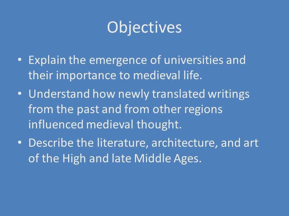 Objectives Explain the emergence of universities and their importance to medieval life.