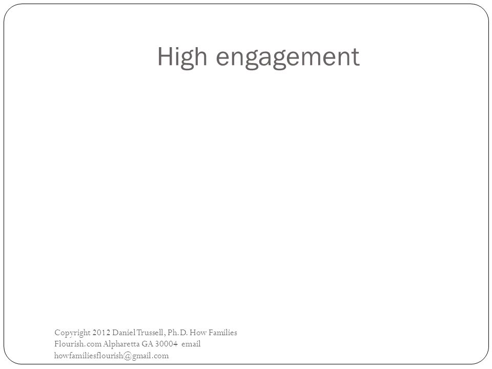 High engagement Copyright 2012 Daniel Trussell, Ph.D.