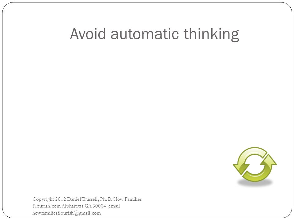 Avoid automatic thinking Copyright 2012 Daniel Trussell, Ph.D.