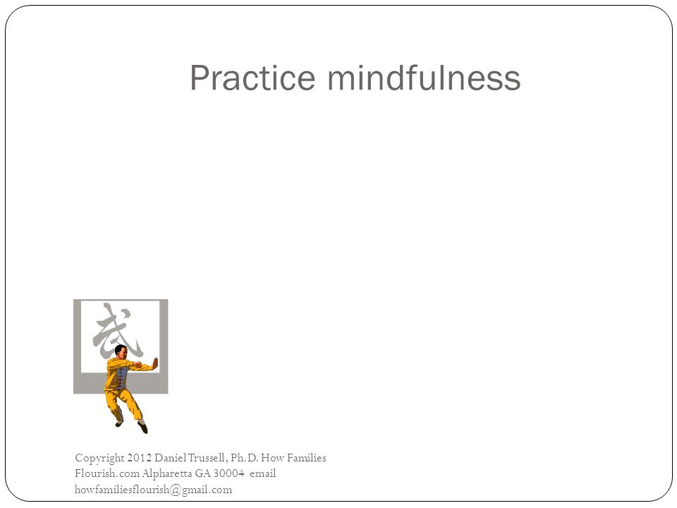 Practice mindfulness Copyright 2012 Daniel Trussell, Ph.D.