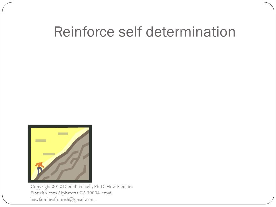 Reinforce self determination Copyright 2012 Daniel Trussell, Ph.D.